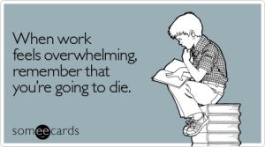 feels-overwhelming-workplace-ecard-someecards